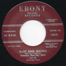"HARMONICA 'BLUES KING' HARRIS ""BLUES KING MANGO / I NEED YOU PRETTY BABY FOR MY OWN"" 7"""