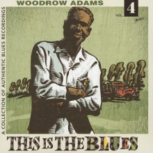 "WOODROW ADAMS ""This Is The Blues Vol. 4"" LP"
