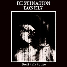 "DESTINATION LONELY ""Don't Talk To Me / The Worst Thing"" 7"""