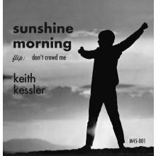 "KEITH KESSLER ""Sunshine Morning / Don't Crowd Me"" 7"""