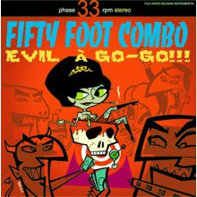 "FIFTY FOOT COMBO ""Evil A Go Go"" LP"