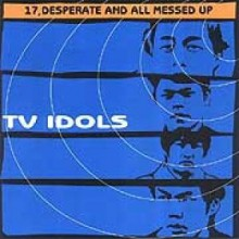 """TV IDOLS """"17, DESPERATE AND ALL MESSED UP"""" LP"""