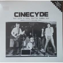 "CINECYDE ""You Live A Lie, You're Gonna Die"" LP+7"""