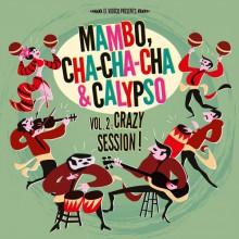 MAMBO, CHA-CHA-CHA & CALYPSO Vol 2: Crazy Session LP+CD